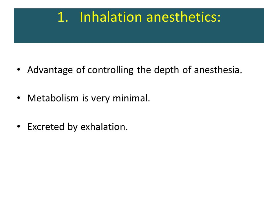 1.Inhalation anesthetics: Advantage of controlling the depth of anesthesia.