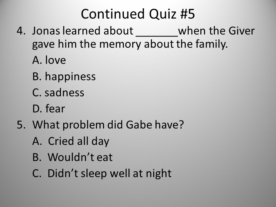 Continued Quiz #5 4.Jonas learned about _______when the Giver gave him the memory about the family.