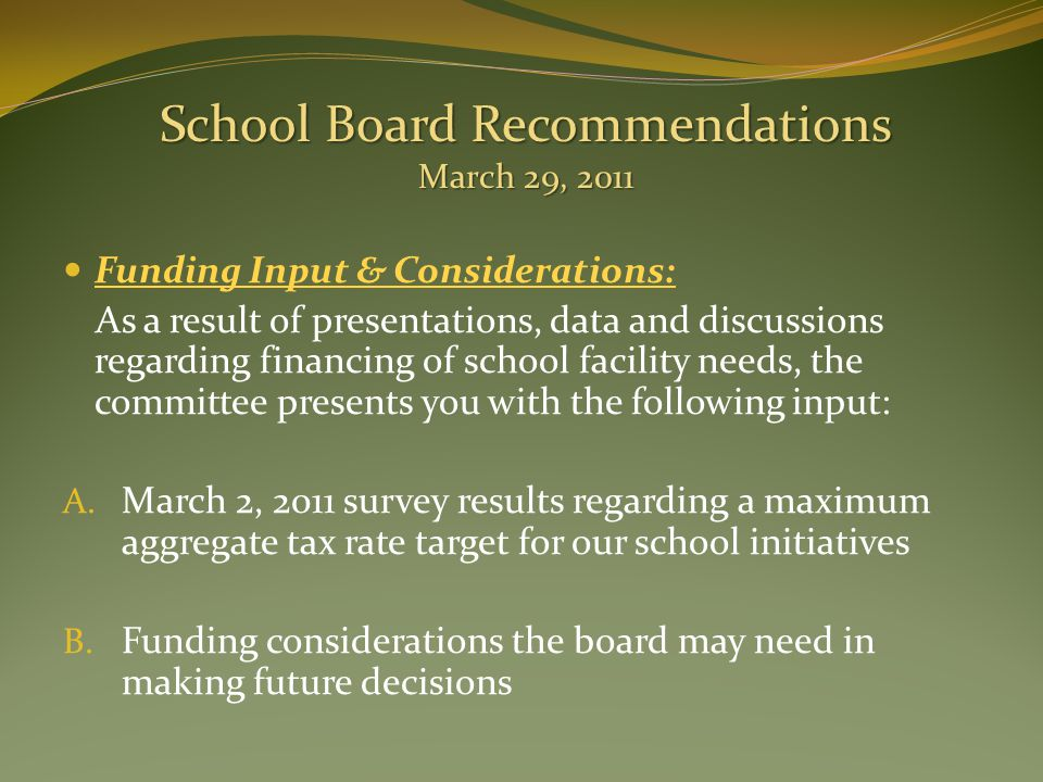 Funding Input & Considerations: As a result of presentations, data and discussions regarding financing of school facility needs, the committee presents you with the following input: A.
