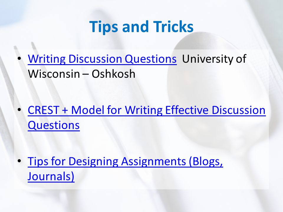 Tips and Tricks Writing Discussion Questions University of Wisconsin – Oshkosh Writing Discussion Questions CREST + Model for Writing Effective Discus