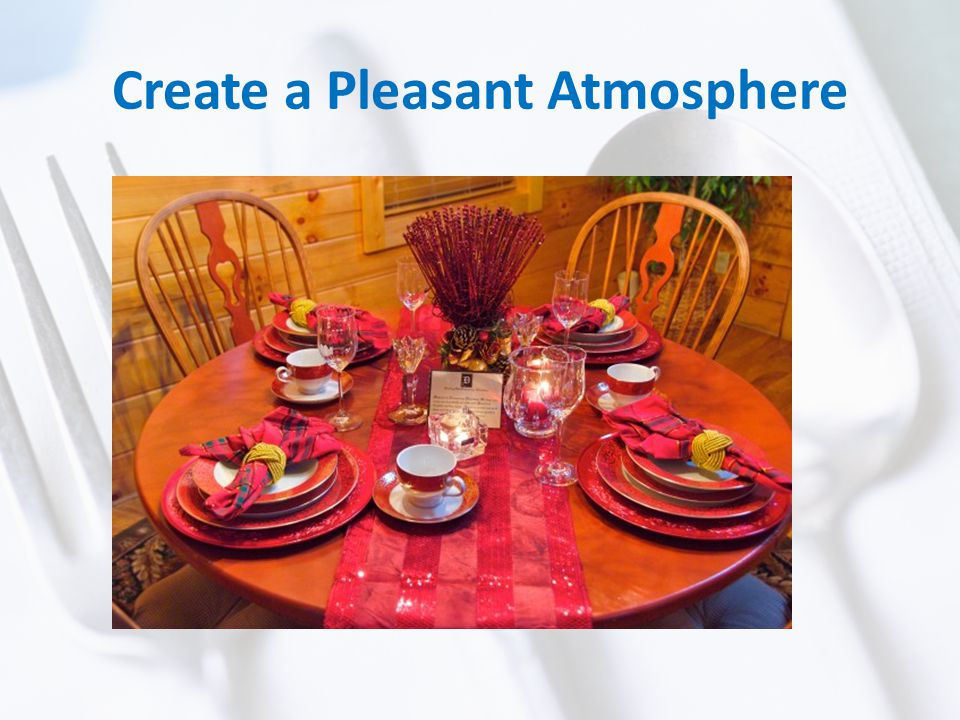 Create a Pleasant Atmosphere