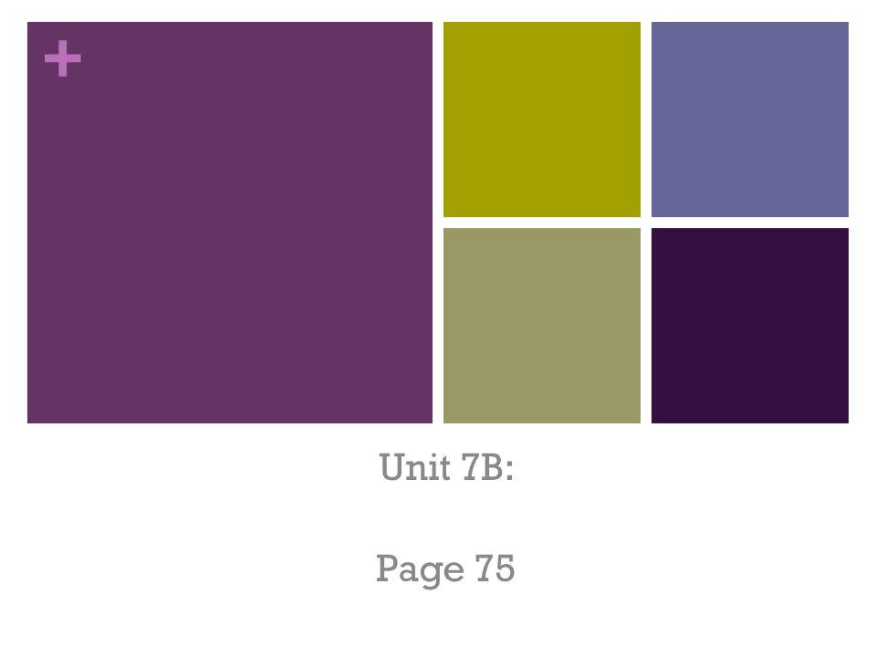 + Unit 7B: Page 75