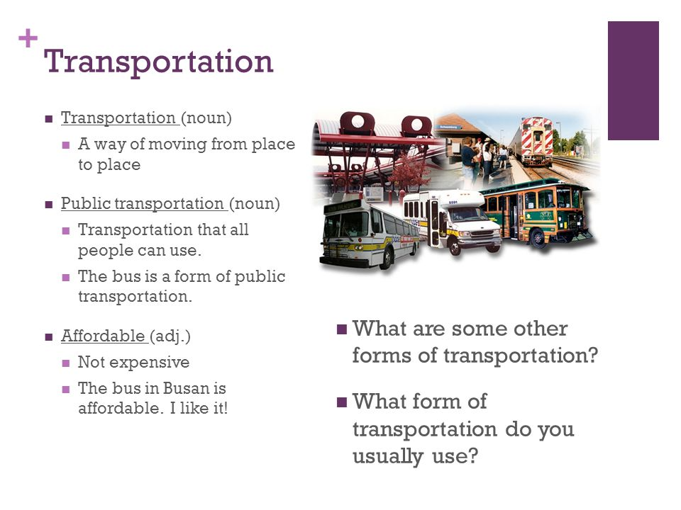 + Transportation Transportation (noun) A way of moving from place to place Public transportation (noun) Transportation that all people can use.