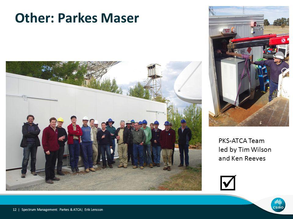 Other: Parkes Maser Spectrum Management: Parkes & ATCA| Erik Lensson 12 | PKS-ATCA Team led by Tim Wilson and Ken Reeves 