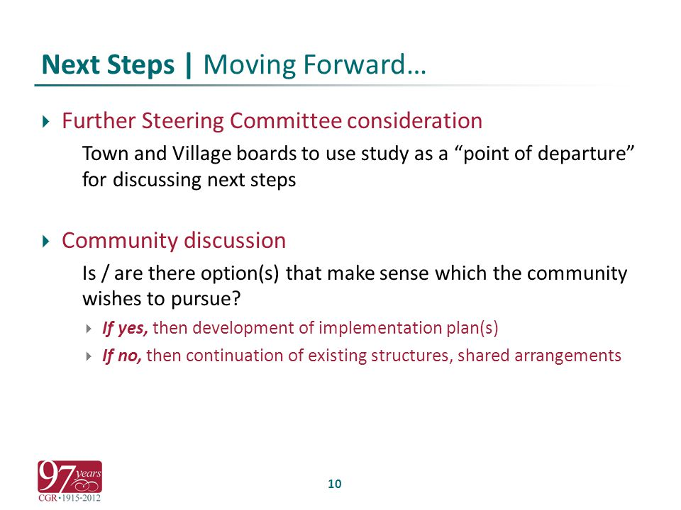 Next Steps | Moving Forward…  Further Steering Committee consideration Town and Village boards to use study as a point of departure for discussing next steps  Community discussion Is / are there option(s) that make sense which the community wishes to pursue.