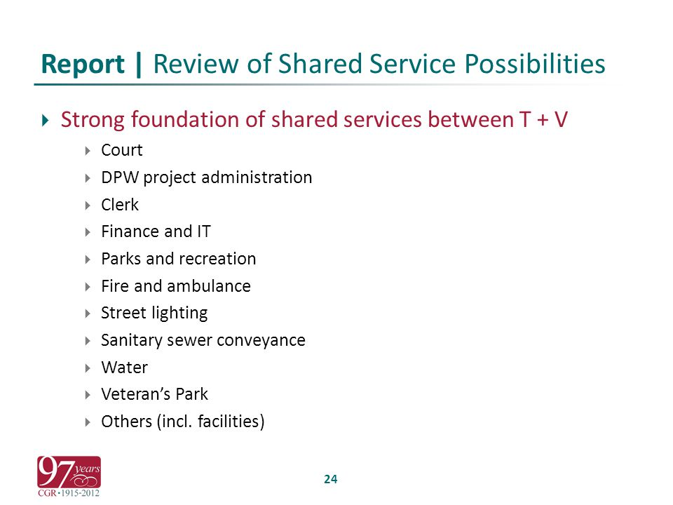 Report | Review of Shared Service Possibilities  Strong foundation of shared services between T + V  Court  DPW project administration  Clerk  Finance and IT  Parks and recreation  Fire and ambulance  Street lighting  Sanitary sewer conveyance  Water  Veteran's Park  Others (incl.