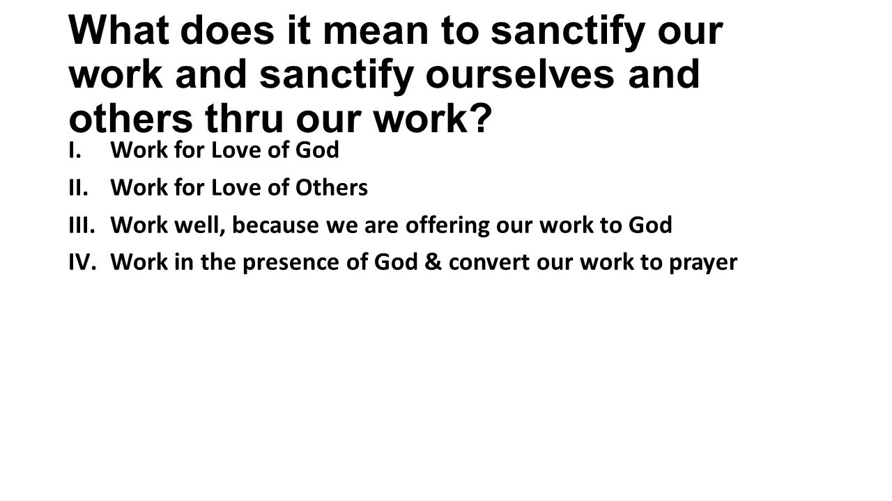 What does it mean to sanctify our work and sanctify ourselves and others thru our work.