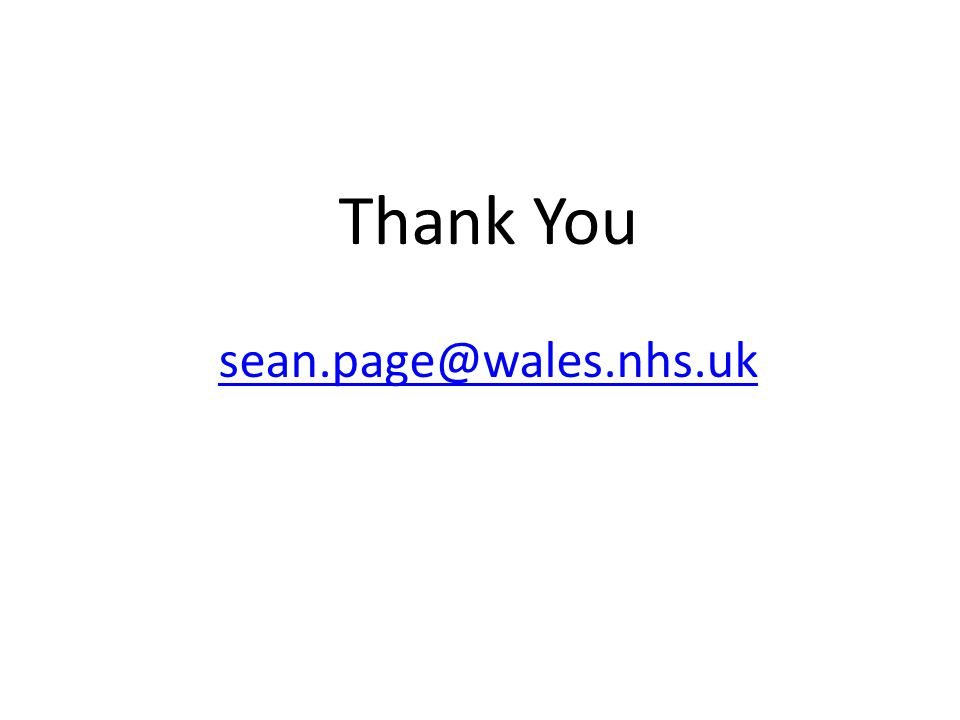 Thank You sean.page@wales.nhs.uk sean.page@wales.nhs.uk