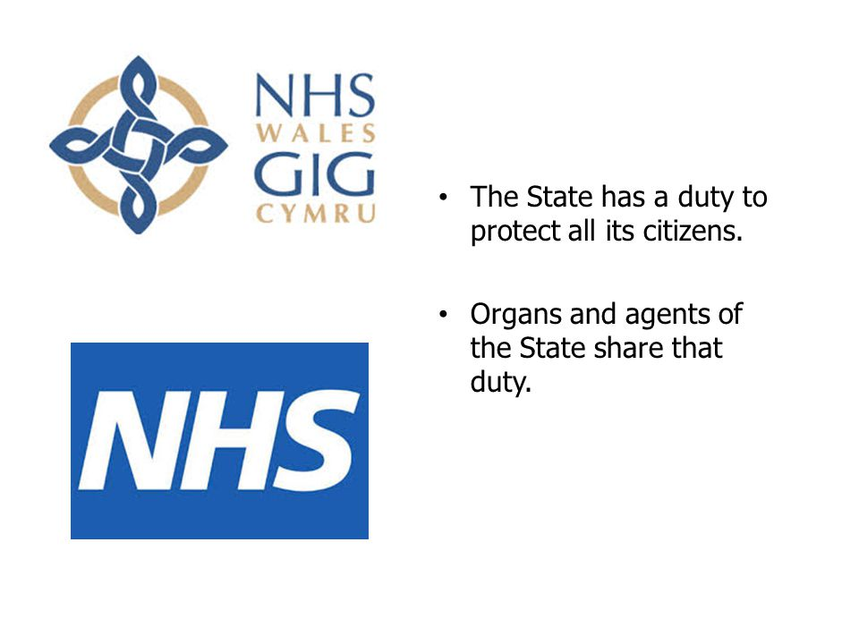 The State has a duty to protect all its citizens. Organs and agents of the State share that duty.