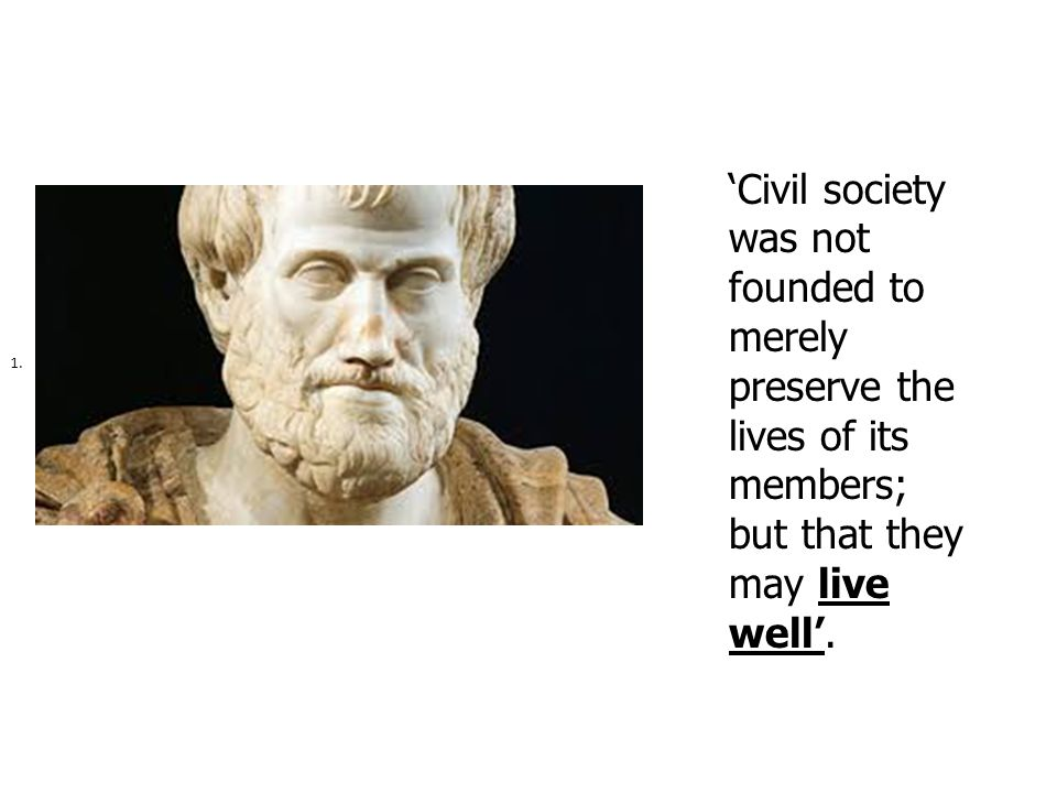 'Civil society was not founded to merely preserve the lives of its members; but that they may live well'.
