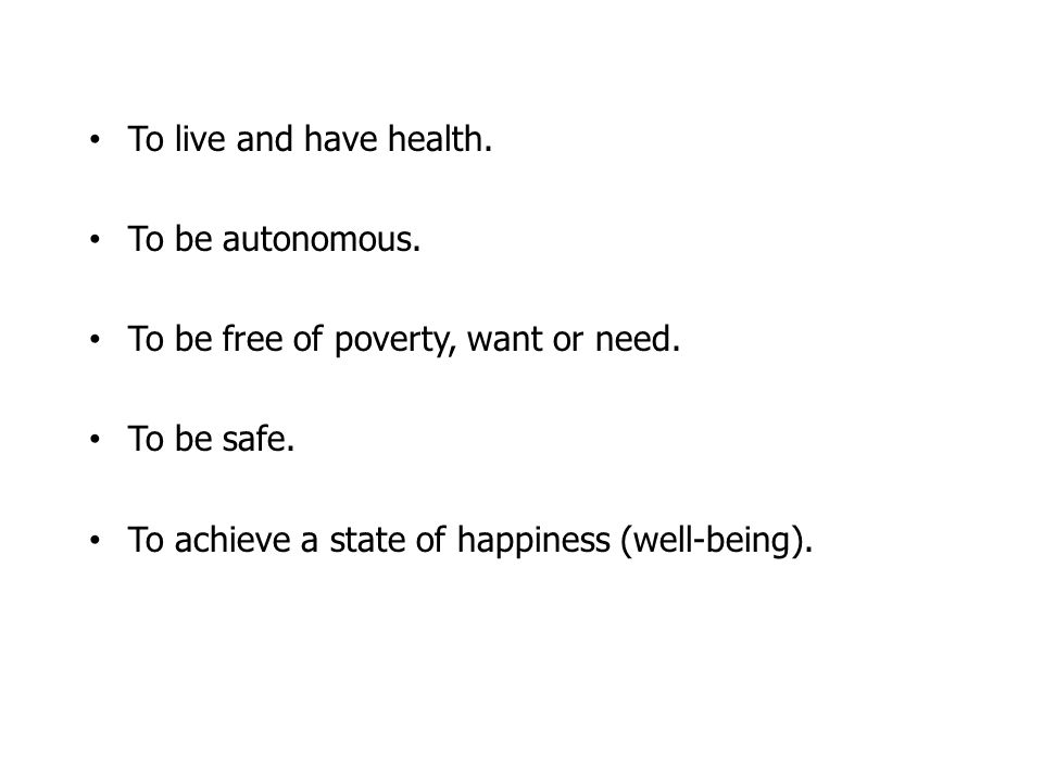 To live and have health. To be autonomous. To be free of poverty, want or need.