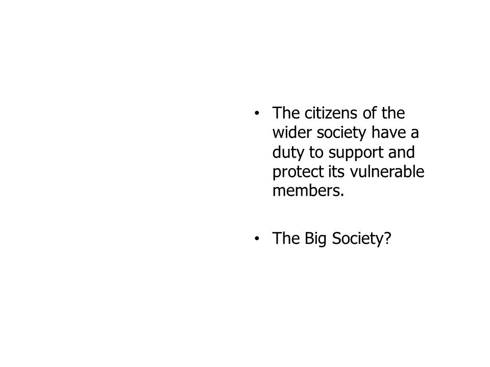 The citizens of the wider society have a duty to support and protect its vulnerable members.