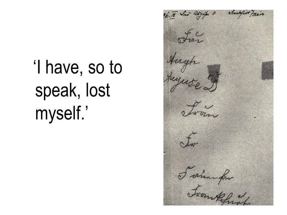 'I have, so to speak, lost myself.'
