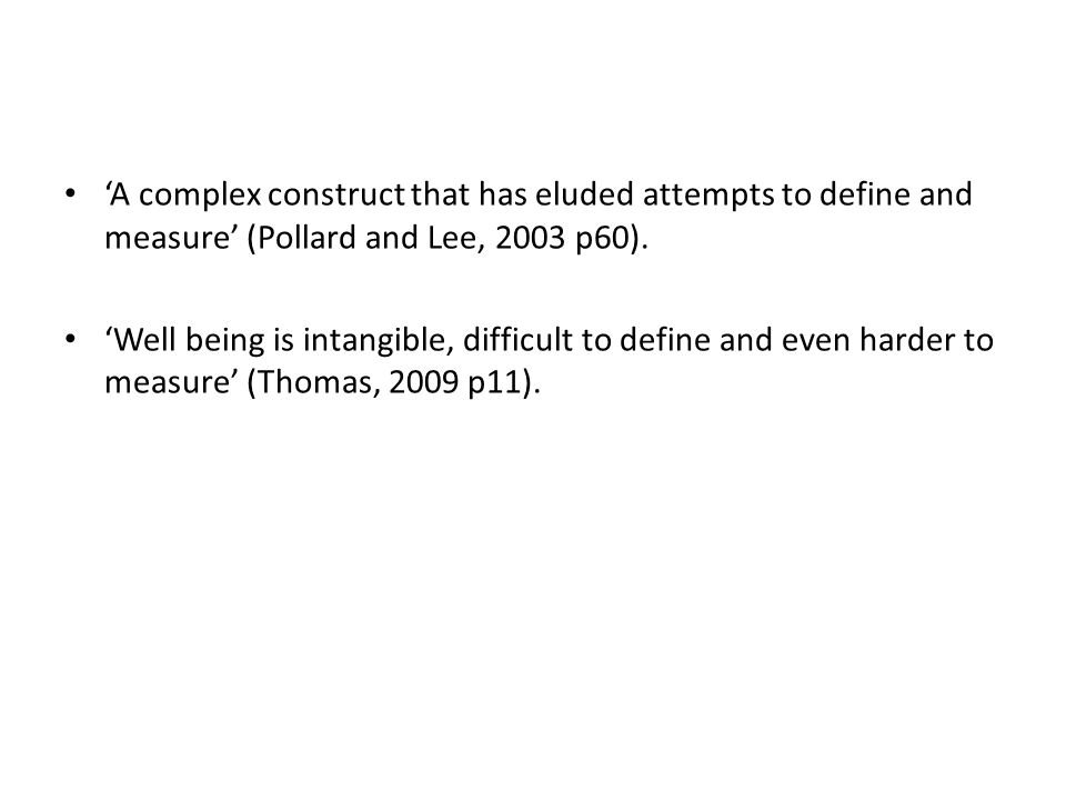 'A complex construct that has eluded attempts to define and measure' (Pollard and Lee, 2003 p60).