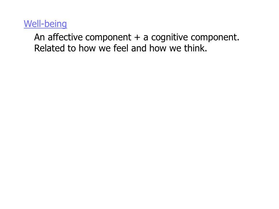 Well-being An affective component + a cognitive component.