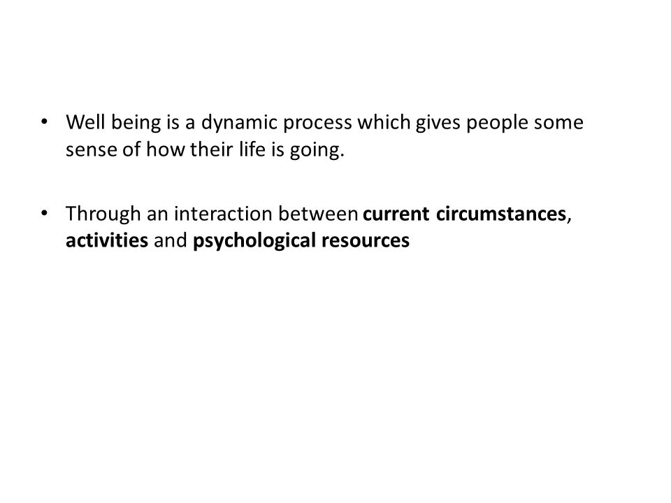 Through an interaction between current circumstances, activities and psychological resources