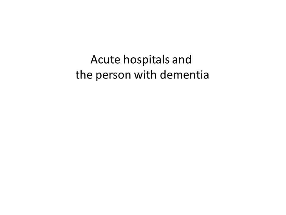 Acute hospitals and the person with dementia