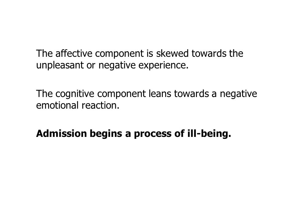 The affective component is skewed towards the unpleasant or negative experience.