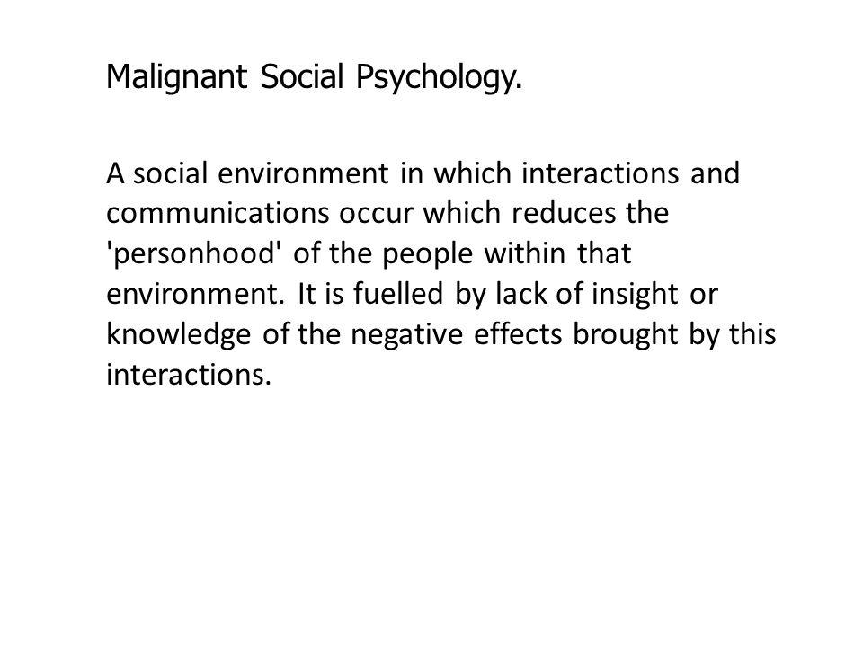 Malignant Social Psychology.