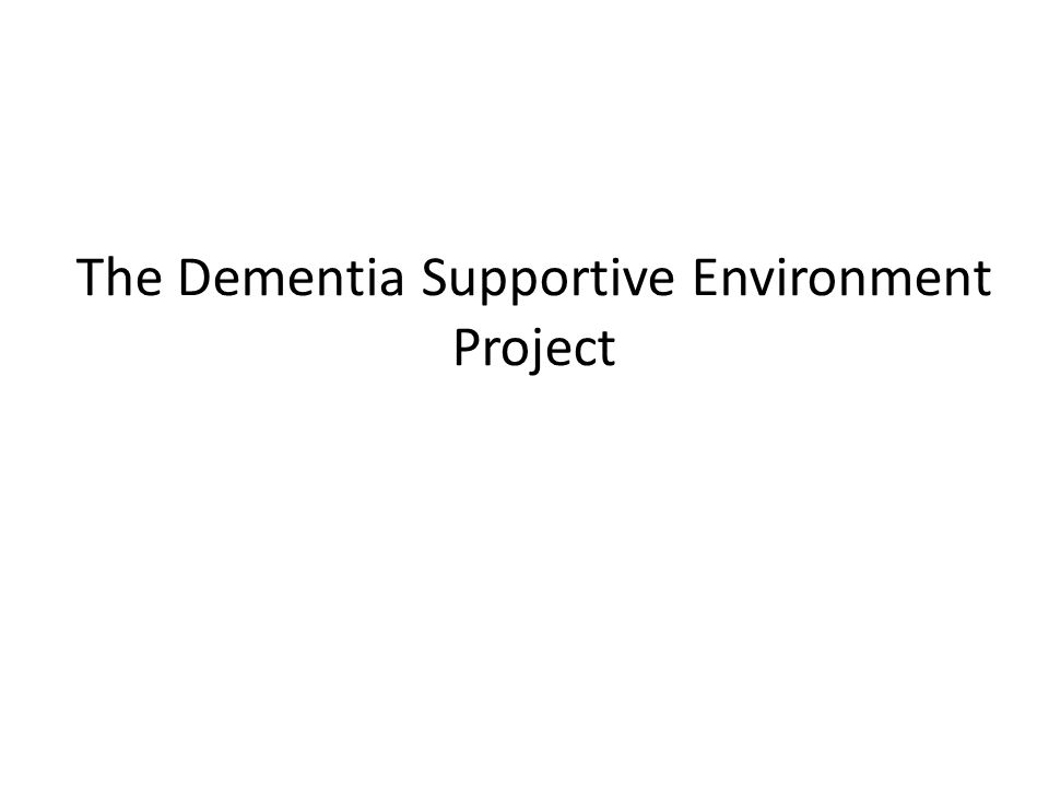 The Dementia Supportive Environment Project