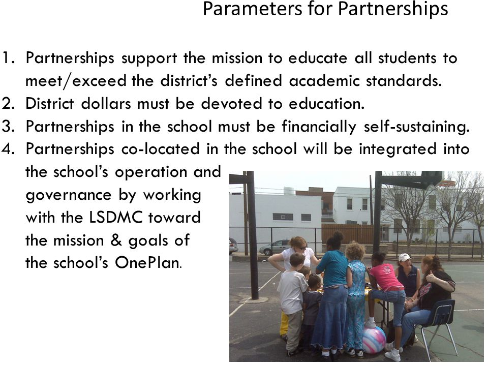 Parameters for Partnerships 1.Partnerships support the mission to educate all students to meet/exceed the district's defined academic standards.