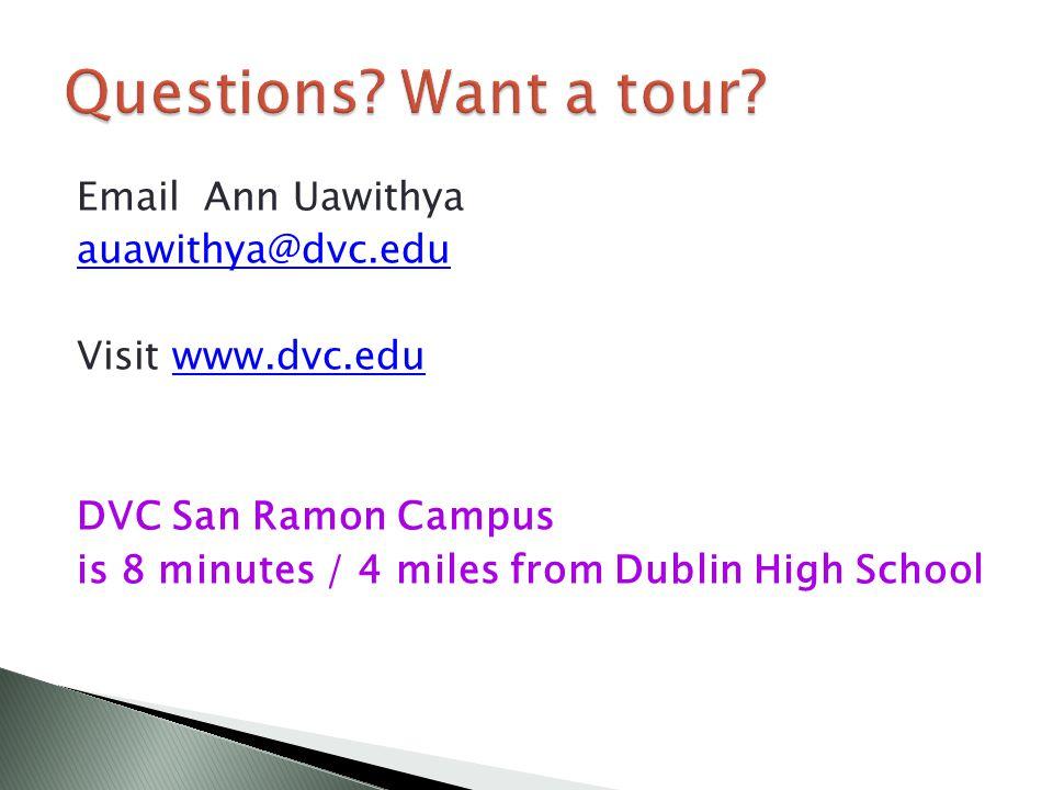 Email Ann Uawithya auawithya@dvc.edu Visit www.dvc.eduwww.dvc.edu DVC San Ramon Campus is 8 minutes / 4 miles from Dublin High School
