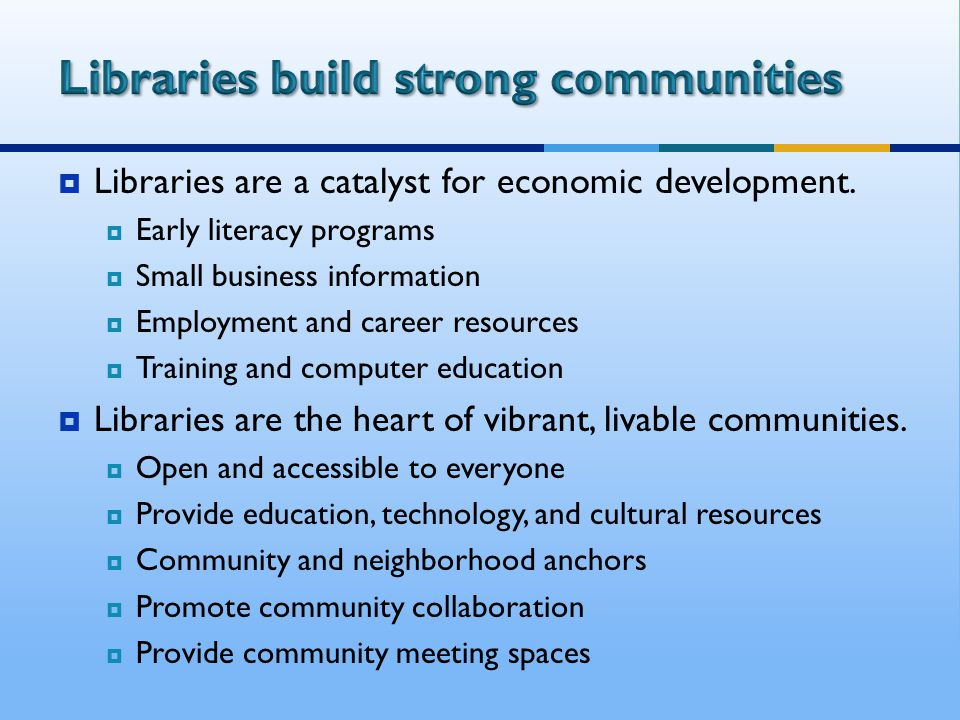  Libraries are a catalyst for economic development.