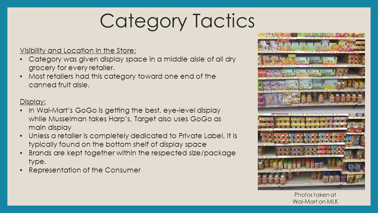 Category Tactics Visibility and Location in the Store: Category was given display space in a middle aisle of all dry grocery for every retailer. Most