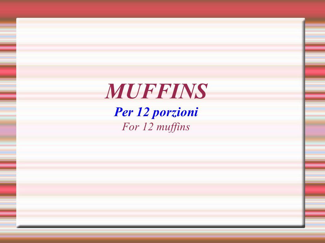 MUFFINS Per 12 porzioni For 12 muffins