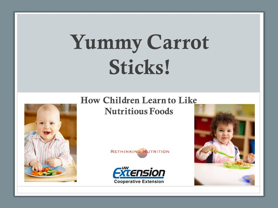 Yummy Carrot Sticks! How Children Learn to Like Nutritious Foods