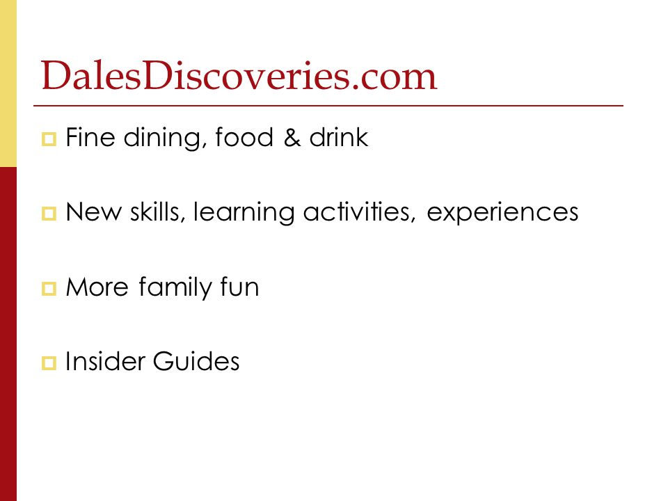 DalesDiscoveries.com  Fine dining, food & drink  New skills, learning activities, experiences  More family fun  Insider Guides