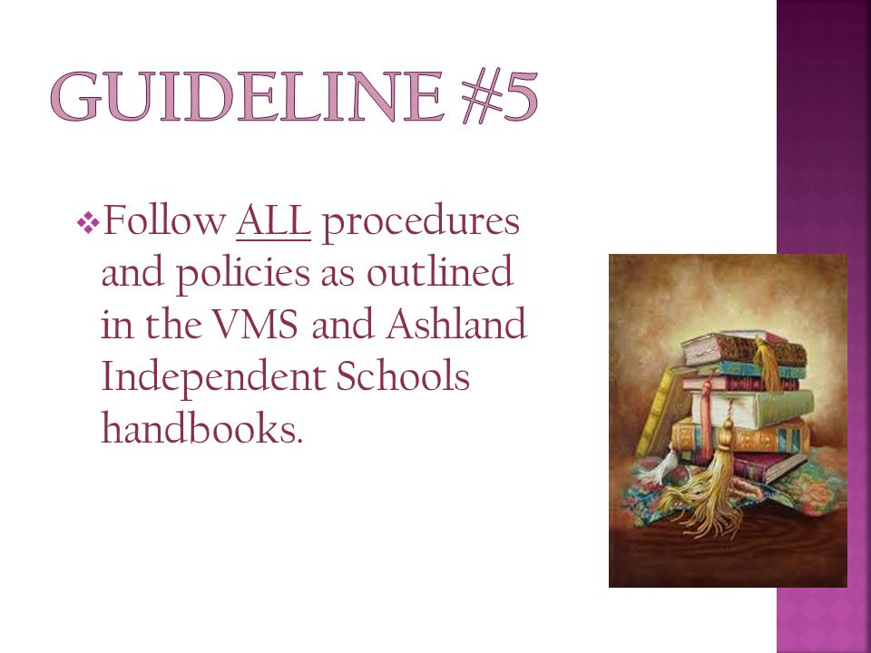  Follow ALL procedures and policies as outlined in the VMS and Ashland Independent Schools handbooks.
