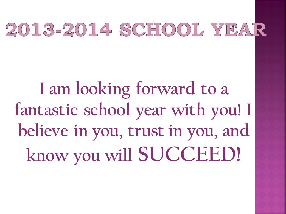 I am looking forward to a fantastic school year with you.