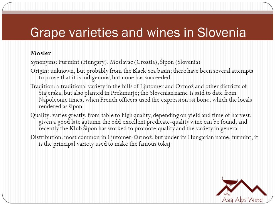 Grape varieties and wines in Slovenia Mosler Synonyms: Furmint (Hungary), Moslavac (Croatia), Šipon (Slovenia) Origin: unknown, but probably from the