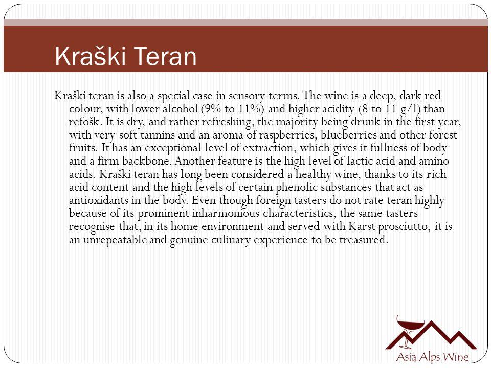 Kraški Teran Kraški teran is also a special case in sensory terms.