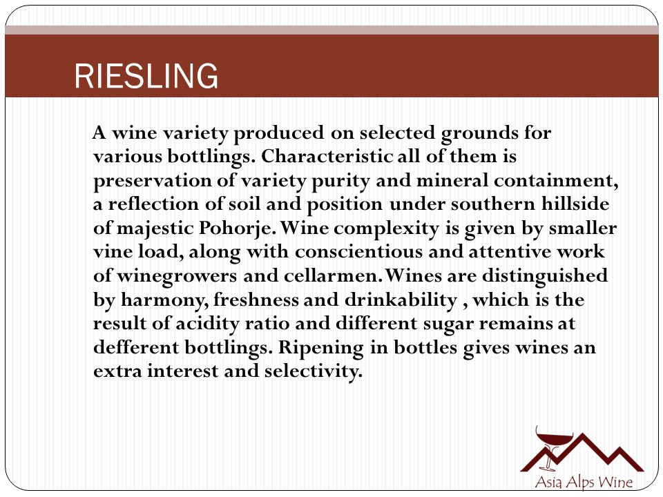 A wine variety produced on selected grounds for various bottlings. Characteristic all of them is preservation of variety purity and mineral containmen