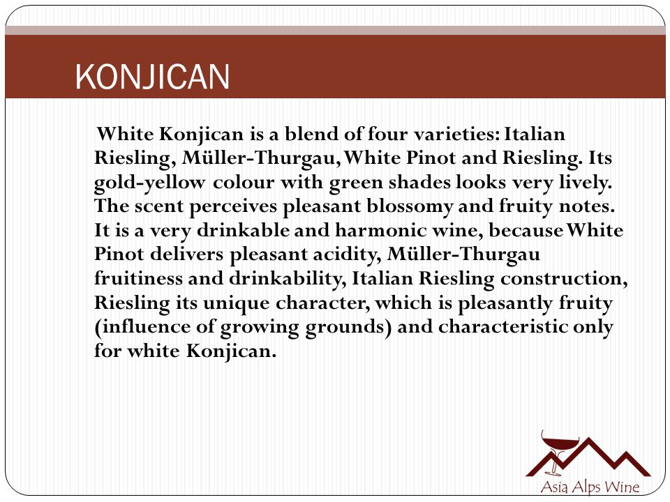 KONJICAN White Konjican is a blend of four varieties: Italian Riesling, Müller-Thurgau, White Pinot and Riesling.