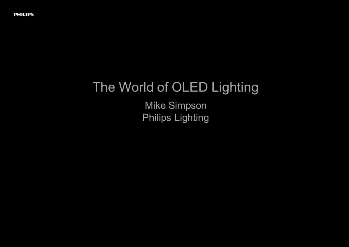 M The World of OLED Lighting Mike Simpson Philips Lighting