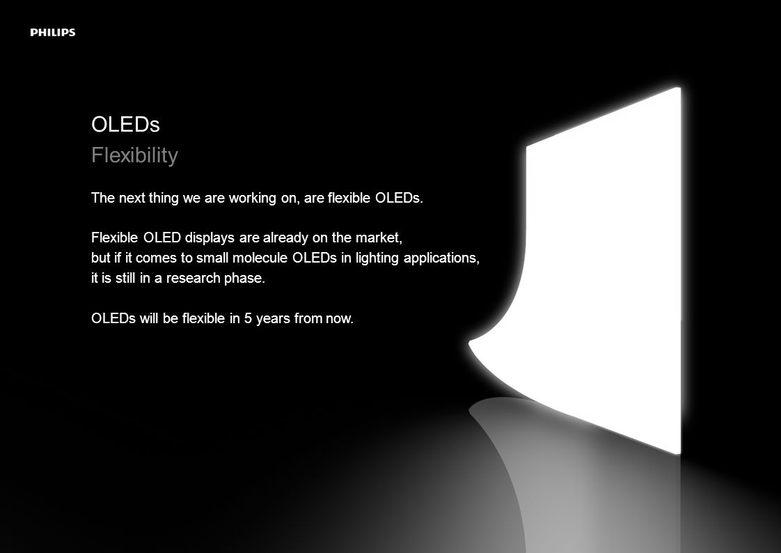 OLEDs Flexibility The next thing we are working on, are flexible OLEDs.