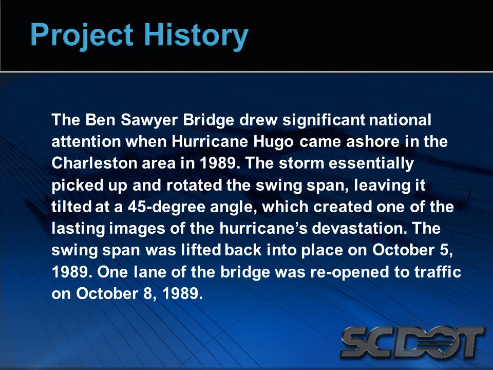 The Ben Sawyer Bridge drew significant national attention when Hurricane Hugo came ashore in the Charleston area in 1989. The storm essentially picked