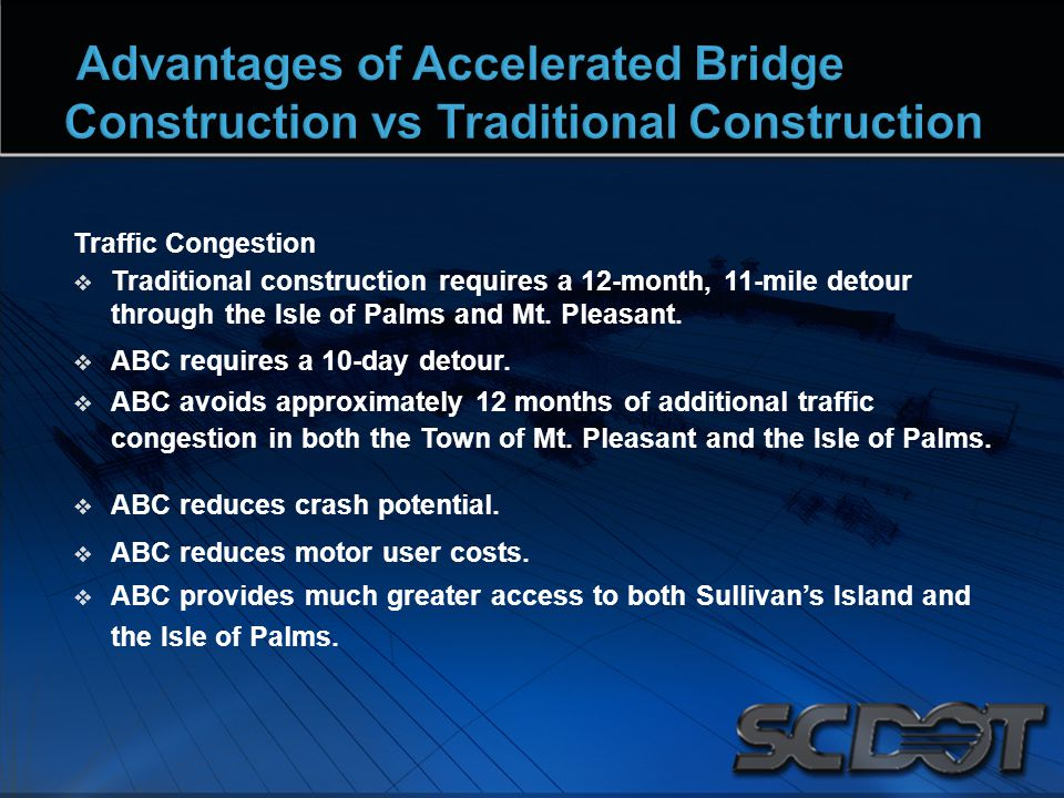 Traffic Congestion  Traditional construction requires a 12-month, 11-mile detour through the Isle of Palms and Mt. Pleasant.  ABC requires a 10-day