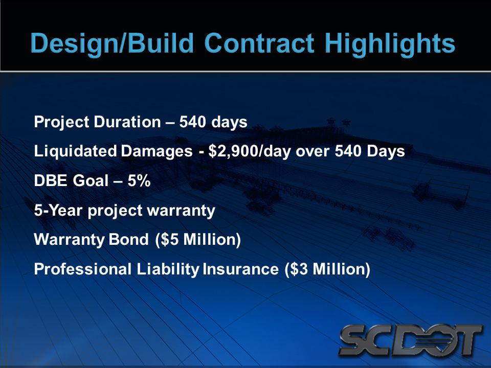 Project Duration – 540 days Liquidated Damages - $2,900/day over 540 Days DBE Goal – 5% 5-Year project warranty Warranty Bond ($5 Million) Professional Liability Insurance ($3 Million)