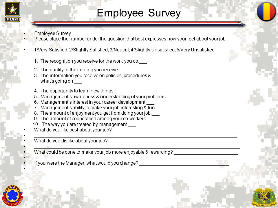 9 Employee Survey Please place the number under the question that best expresses how your feel about your job: 1/Very Satisfied, 2/Slightly Satisfied, 3/Neutral, 4/Slightly Unsatisfied, 5/Very Unsatisfied 1.
