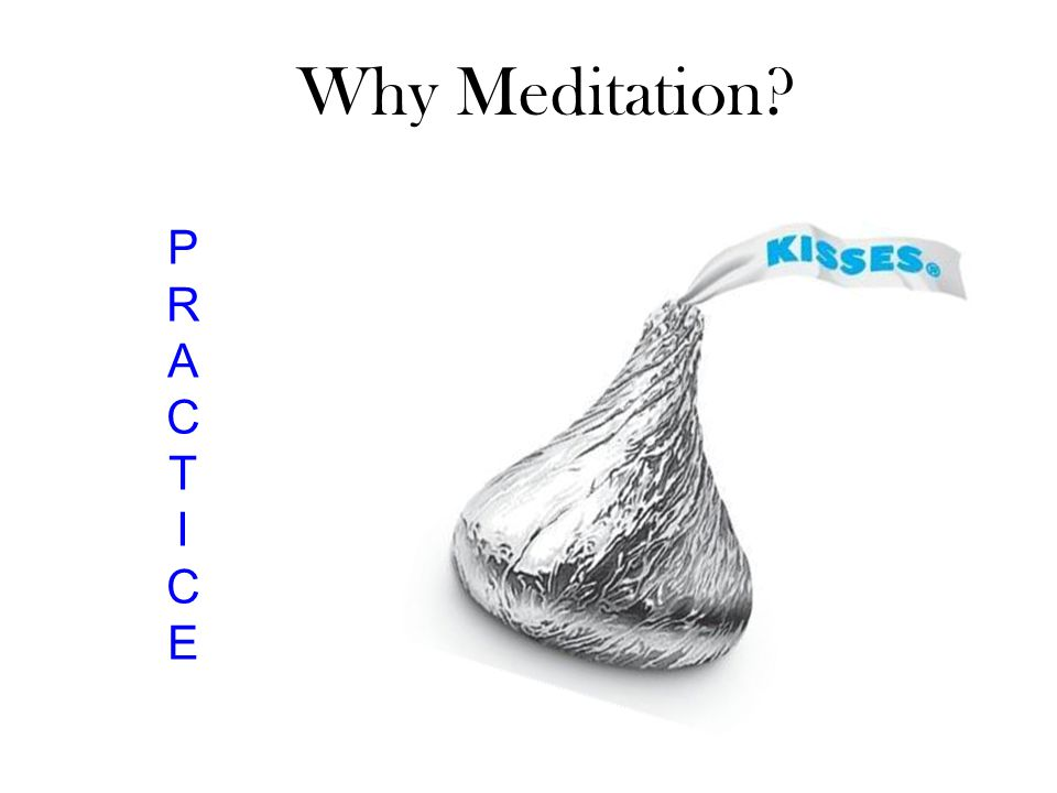 Why Meditation PRACTICEPRACTICE