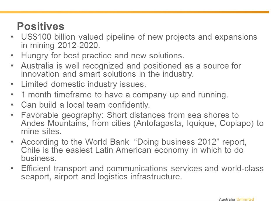 Australia Unlimited Positives US$100 billion valued pipeline of new projects and expansions in mining 2012-2020.