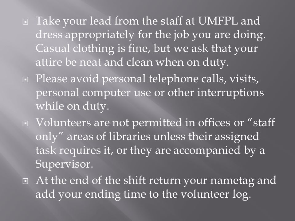  Take your lead from the staff at UMFPL and dress appropriately for the job you are doing.