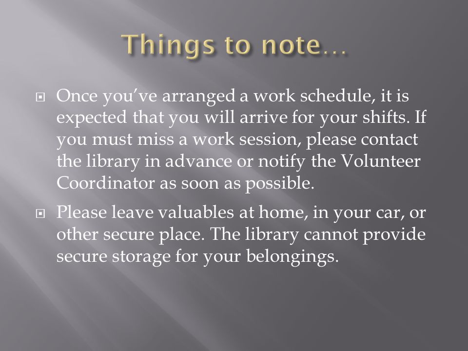  Once you've arranged a work schedule, it is expected that you will arrive for your shifts.