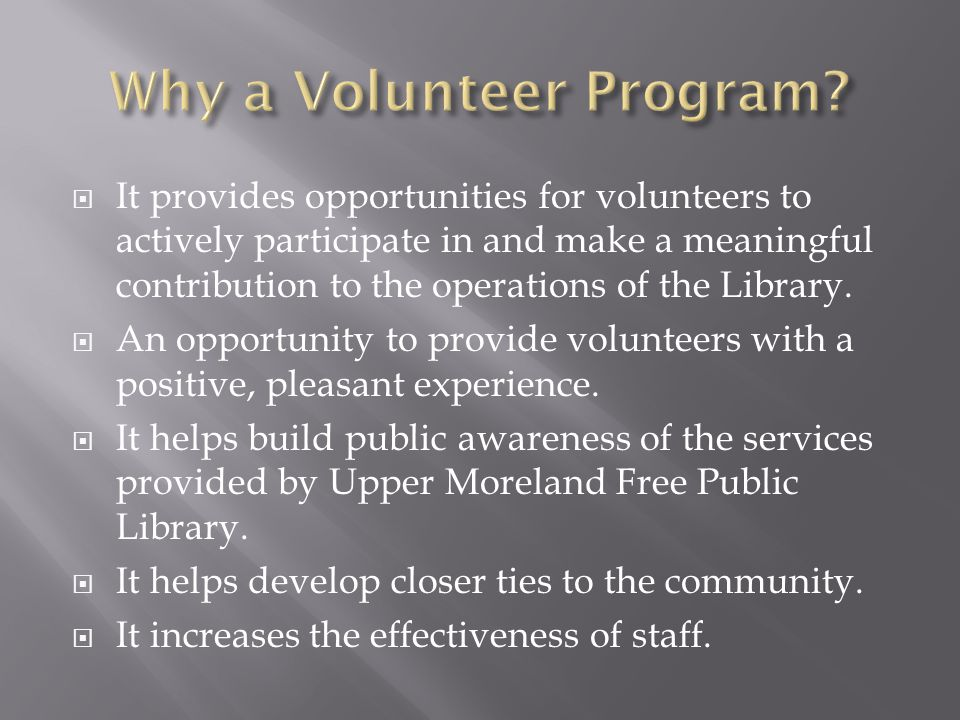  It provides opportunities for volunteers to actively participate in and make a meaningful contribution to the operations of the Library.