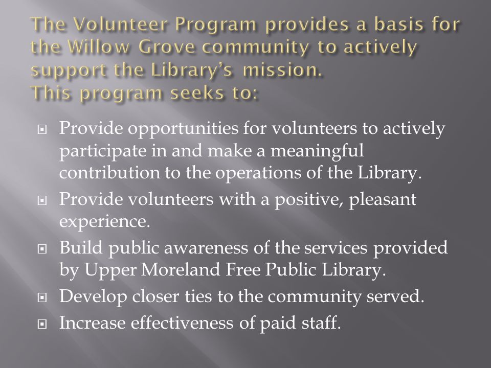  Provide opportunities for volunteers to actively participate in and make a meaningful contribution to the operations of the Library.