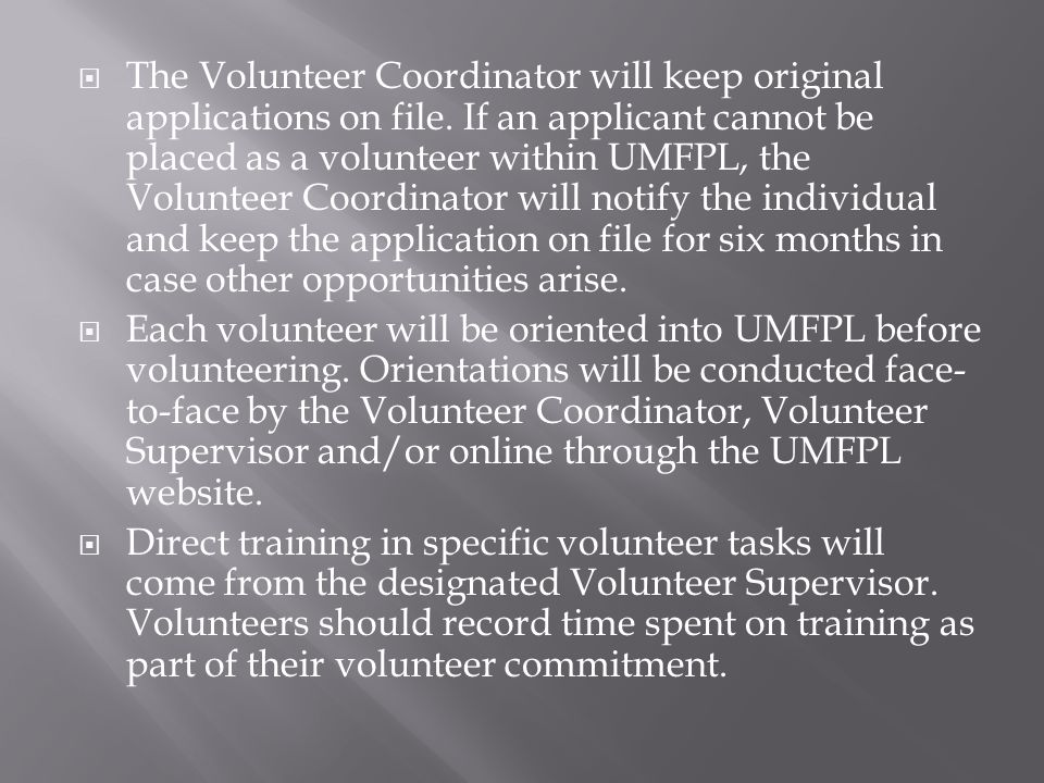  The Volunteer Coordinator will keep original applications on file.